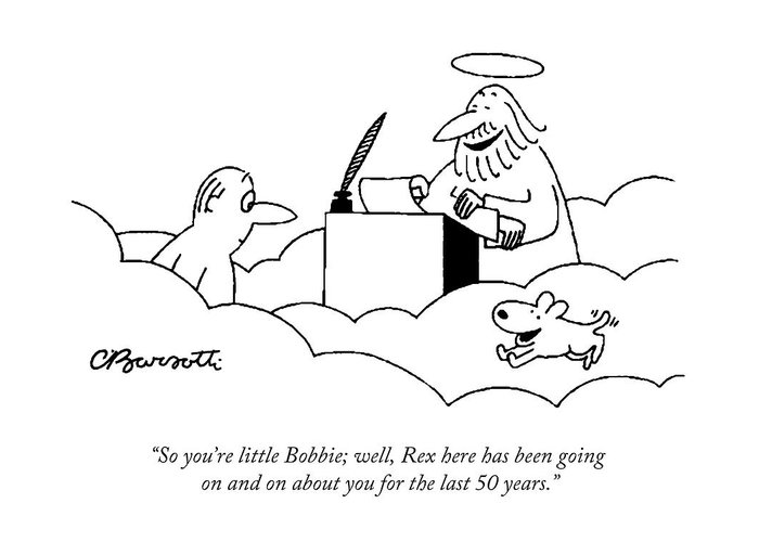 """""""so You're Little Bobbie; Well Greeting Card featuring the drawing Rex here has been going on and on about you by Charles Barsotti"""