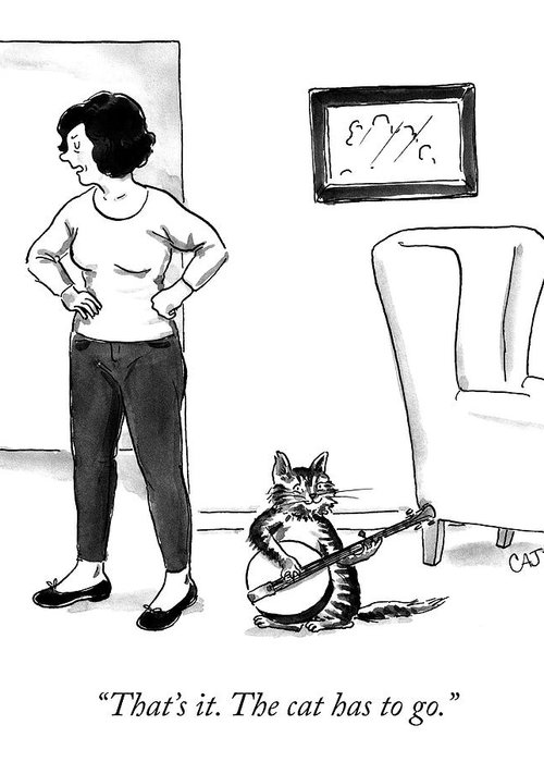 """that's It. The Cat Has To Go."" Cat Greeting Card featuring the drawing The Cat Has To Go by Carolita Johnson"