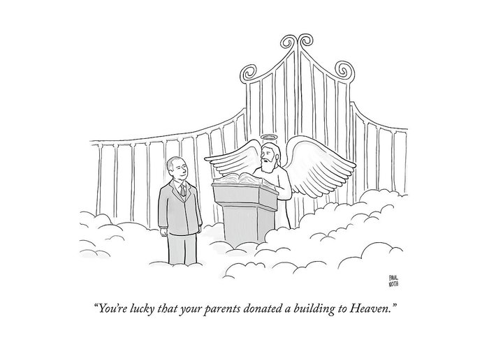 """you're Lucky That Your Parents Donated A Building To Heaven."" Nepotism Greeting Card featuring the drawing Your Parents Donated by Paul Noth"