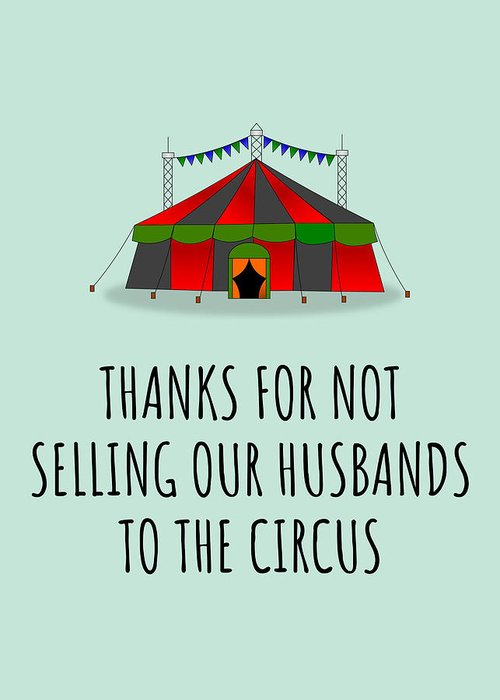 Greeting Card featuring the digital art Custom Order - Selling Our Husbands To The Circus by Joey Lott