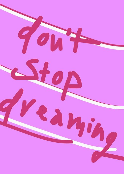 Inspirational Greeting Card featuring the digital art Don't Stop Dreaming by Ashley Rice