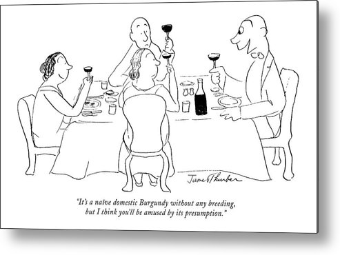 Consumerism Metal Print featuring the drawing It's A Naive Domestic Burgundy Without Any by James Thurber