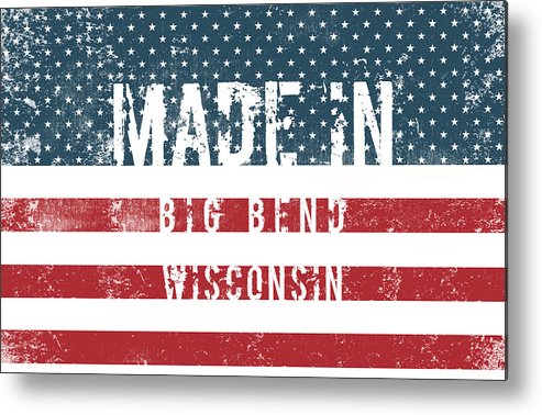Big Bend Metal Print featuring the digital art Made In Big Bend, Wisconsin by Tinto Designs