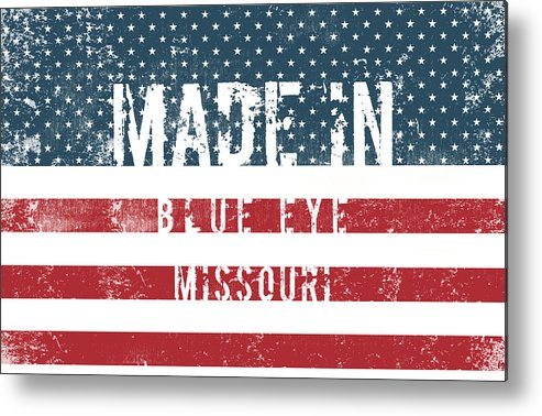 Blue Eye Metal Print featuring the digital art Made In Blue Eye, Missouri by Tinto Designs