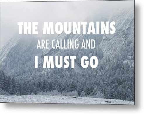 The mountains are calling and i must go metal print by for The mountains are calling and i must go metal sign