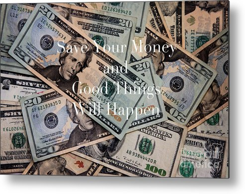 Money Metal Print featuring the photograph Save Your Money by Kim Fearheiley