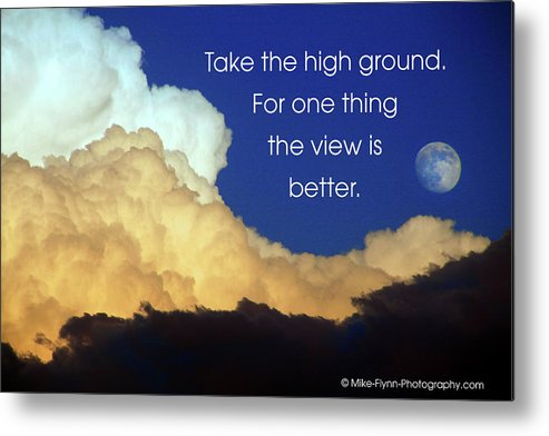 Quotation Metal Print featuring the photograph Take The High Ground by Mike Flynn