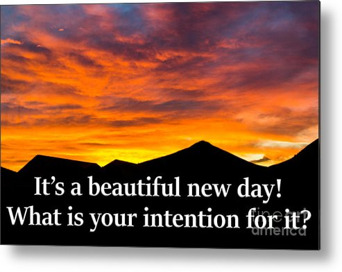 Sunrise Metal Print featuring the photograph It's A Beautiful Day What Is Your Intention For It by G Matthew Laughton