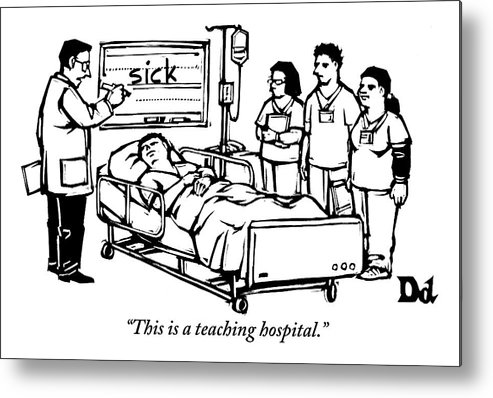 Teach Metal Print featuring the drawing A Doctor Writes The Word Sick On A Blackboard by Drew Dernavich