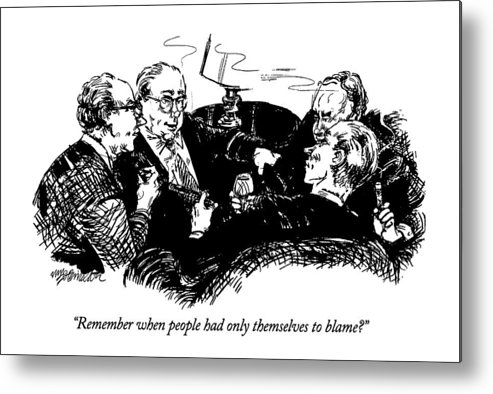 One Wealthy Middle-aged Man Says To Three Others As They Smoke Cigars.  Business Metal Print featuring the drawing Remember When People Had Only Themselves To Blame? by William Hamilton