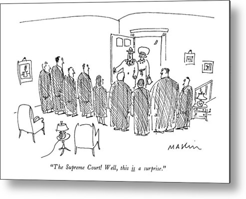 (man Arrives Home With Wife To Find 'the Supreme Court Metal Print featuring the drawing The Supreme Court! Well by Michael Maslin