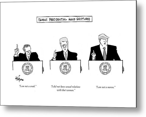 """i Am Not A Crook."" ""i Did Not Have Sexual Relations With That Woman."" ""i Am Not A Moron."" Metal Print featuring the drawing Famous Presidential Hand Gestures by Kaamran Hafeez"