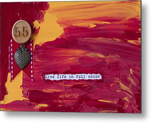 Acrylic Metal Print featuring the mixed media Live Life In Full Color by Jessica Marin-feliciano