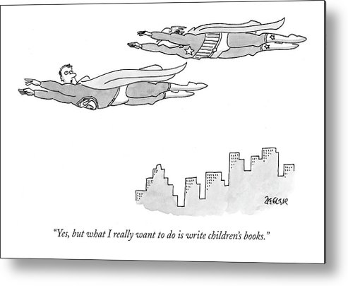 Writers Write Books Book Superhero Flying   (one Super Hero To Another.) 120029 Jzi Jack Ziegler Metal Print featuring the drawing Yes, But What I Really Want To Do Is Write by Jack Ziegler