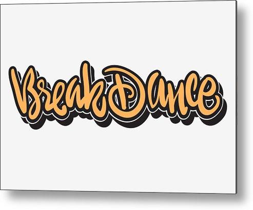 Breakdance Hip Hop Lettering Graffiti Tag Style Custom Type Design  Metal  Print