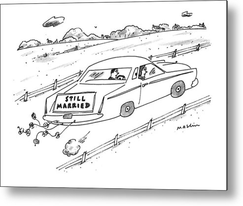 (a Couple Driving A Car With A Sign On The Back Of The Car.) Marriage Metal Print featuring the drawing A Couple Driving A Car With A Still Married Sign by Michael Maslin