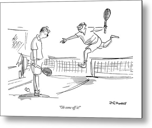 (defeated Tennis Player Is Angry At Winner For Leaping Over The Net.) Sports Leisure Artkey 44927 Metal Print featuring the drawing Oh Come Off It! by Frank Modell