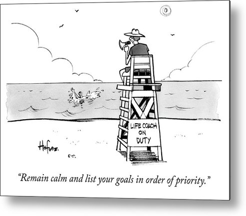 """remain Calm And List Your Goals In Order Of Priority."" Lifeguard Metal Print featuring the drawing Remain Calm by Kaamran Hafeez"