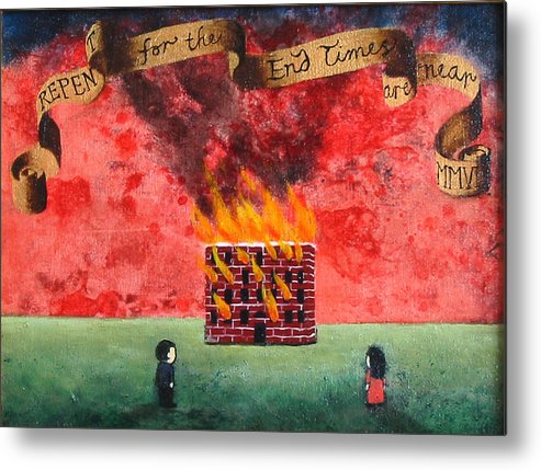 Fire Metal Print featuring the painting Repent For The End Times Are Near by Pauline Lim