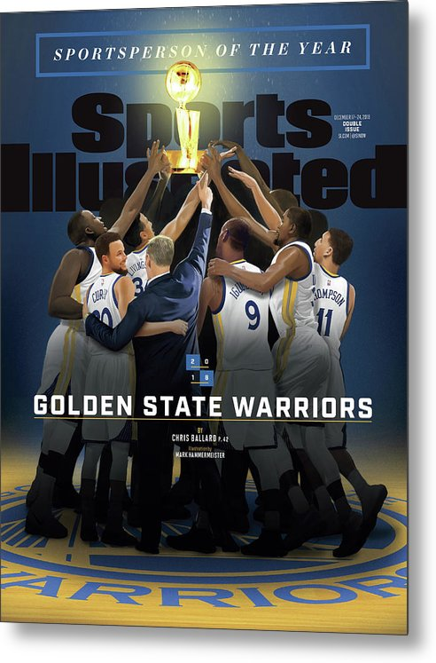 Magazine Cover Metal Print featuring the photograph 2018 Sportsperson Of The Year Golden State Warriors Sports Illustrated Cover by Sports Illustrated