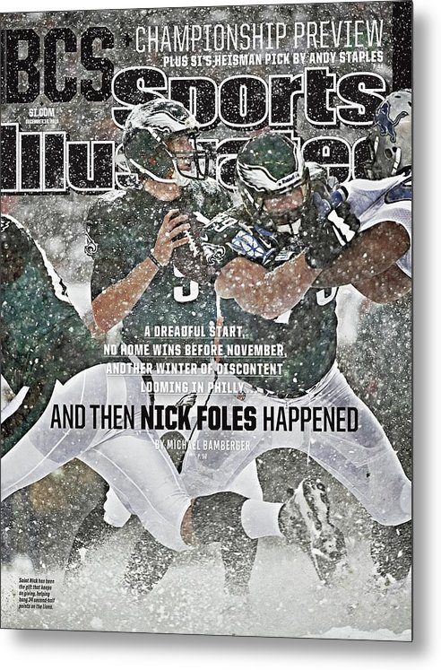 Magazine Cover Metal Print featuring the photograph And Then Nick Foles Happened Sports Illustrated Cover by Sports Illustrated