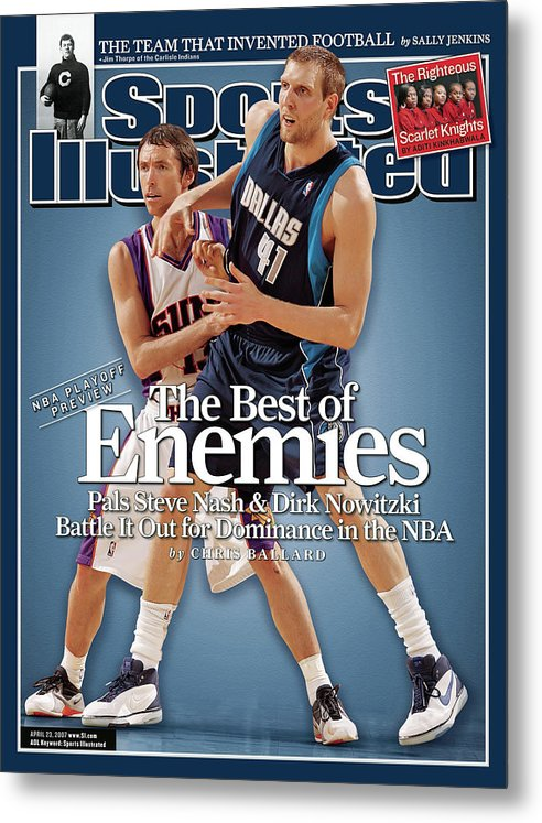 Magazine Cover Metal Print featuring the photograph Dallas Mavericks Dirk Nowitzki And Phoenix Suns Steve Nash Sports Illustrated Cover by Sports Illustrated