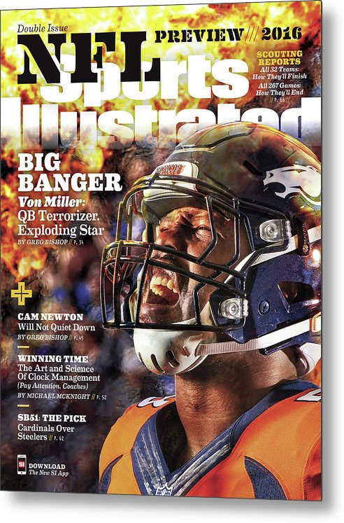 Magazine Cover Metal Print featuring the photograph Denver Broncos Von Miller, 2016 Nfl Football Preview Issue Sports Illustrated Cover by Sports Illustrated