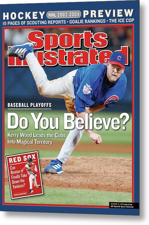 Atlanta Metal Print featuring the photograph Do You Believe Kerry Wood Leads The Cubs Into Magical Sports Illustrated Cover by Sports Illustrated