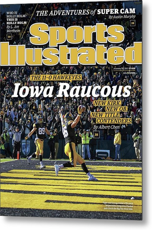 Magazine Cover Metal Print featuring the photograph Iowa Raucous. The 11-0 Hawkeyes New Kirk. New Qb. New Title Sports Illustrated Cover by Sports Illustrated