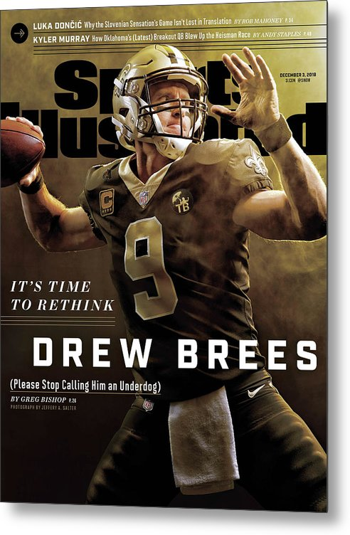 Magazine Cover Metal Print featuring the photograph Its Time To Rethink Drew Brees Please Stop Calling Him An Sports Illustrated Cover by Sports Illustrated