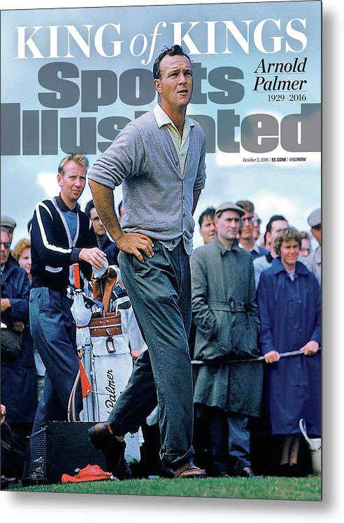 Magazine Cover Metal Print featuring the photograph King Of Kings Arnold Palmer, 1929 - 2016 Sports Illustrated Cover by Sports Illustrated