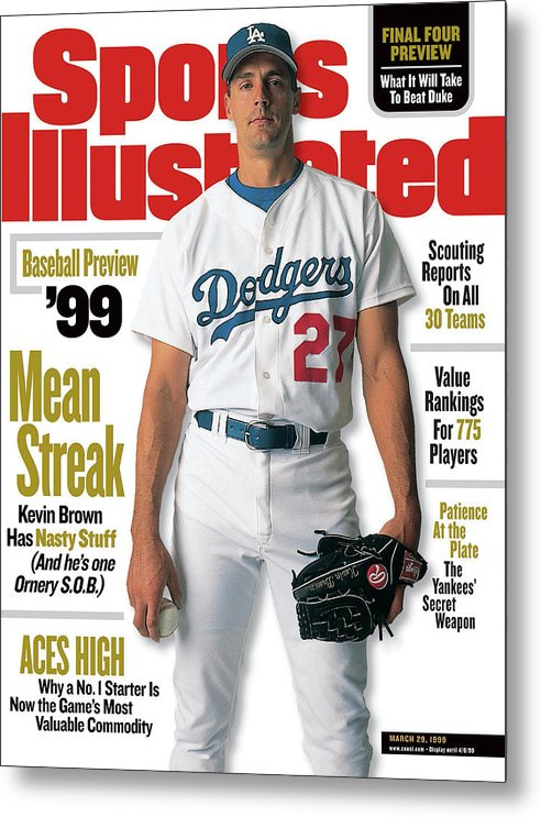 Magazine Cover Metal Print featuring the photograph Los Angeles Dodgers Kevin Brown, 1999 Mlb Baseball Preview Sports Illustrated Cover by Sports Illustrated