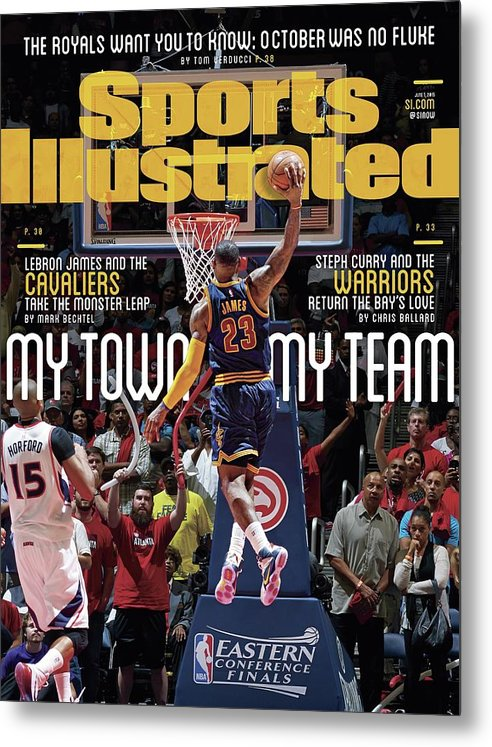 Atlanta Metal Print featuring the photograph My Town, My Team LeBron James And The Cavaliers Take The Sports Illustrated Cover by Sports Illustrated