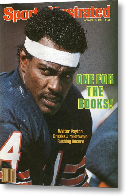 Magazine Cover Metal Print featuring the photograph One For The Books Walter Payton Breaks Jim Browns Rushing Sports Illustrated Cover by Sports Illustrated