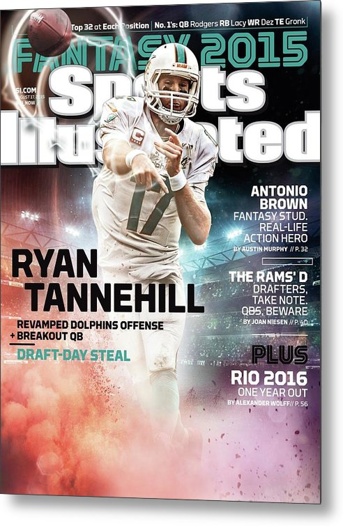 Magazine Cover Metal Print featuring the photograph Ryan Tannehill 2015 Nfl Fantasy Football Preview Issue Sports Illustrated Cover by Sports Illustrated