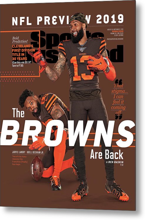 Magazine Cover Metal Print featuring the photograph The Browns Are Back 2019 Nfl Season Preview Sports Illustrated Cover by Sports Illustrated
