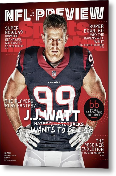 Magazine Cover Metal Print featuring the photograph The Players Play Fantasy J.j. Watt Wants To Be A Qb, 2015 Sports Illustrated Cover by Sports Illustrated