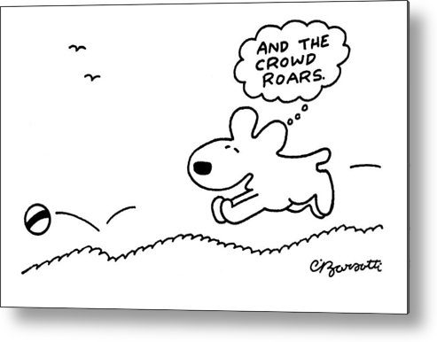 Dog Metal Print featuring the drawing Dog Chases After A Ball by Charles Barsotti