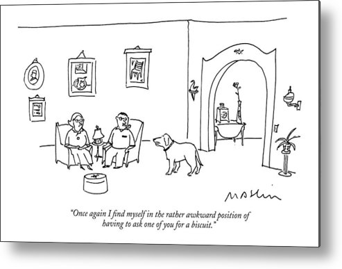 Once Again I Find Myself In The Rather Awkward Position Of Having To Ask One Of You For A Biscuit. Metal Print featuring the drawing Once Again I Find Myself In The Rather Awkward by Michael Maslin