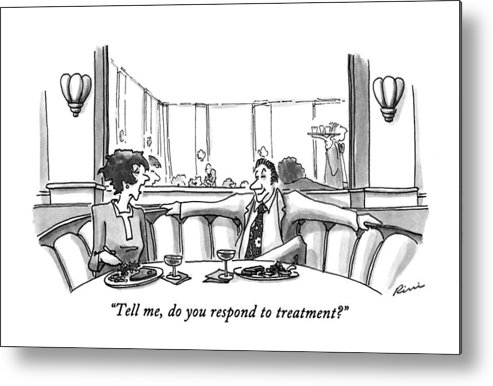 Relationships Metal Print featuring the drawing Tell Me, Do You Respond To Treatment? by J.P. Rini