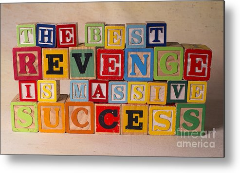 The Best Revenge Is Massive Success Metal Print featuring the photograph The Best Revenge Is Massive Success by Art Whitton