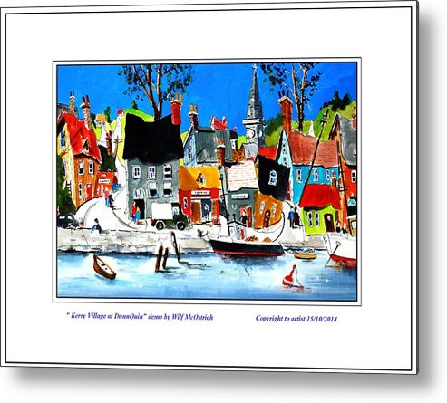 Irish Town. Seaside Ireland Whimsical Approach To Southern Ireland Metal Print featuring the painting In Dingle County Kerry by Wilfred McOstrich