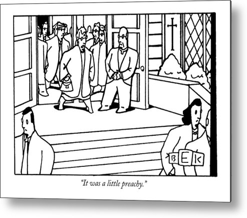 Churches - Clergy Metal Print featuring the drawing It Was A Little Preachy by Bruce Eric Kaplan