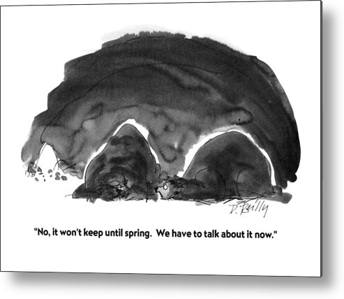 Animals Metal Print featuring the drawing No, It Won't Keep Until Spring. We Have To Talk by Donald Reilly