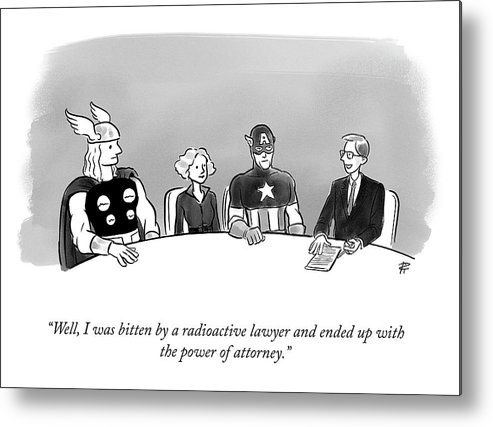 """""""well I Was Bitten By A Radioactive Lawyer And Ended Up With The Power Of Attorney."""" Legal Metal Print featuring the drawing Power of Attorney by Pia Guerra"""