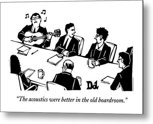 Meeting Metal Print featuring the drawing Members At A Board Meeting Sit. One Man by Drew Dernavich
