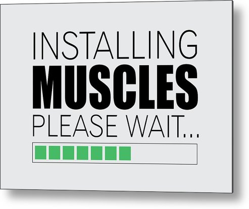Gym Metal Print featuring the digital art Installing Muscles Please Wait Gym Motivational Quotes poster by Lab No 4