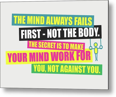 Gym Metal Print featuring the digital art The Mind Always Fails First Gym Inspirational Quotes Poster by Lab No 4
