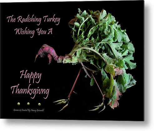 Happy Thanksgiving Metal Print featuring the photograph The Radishing Turkey Wishing You A Happy Thanksgiving by Nancy Griswold