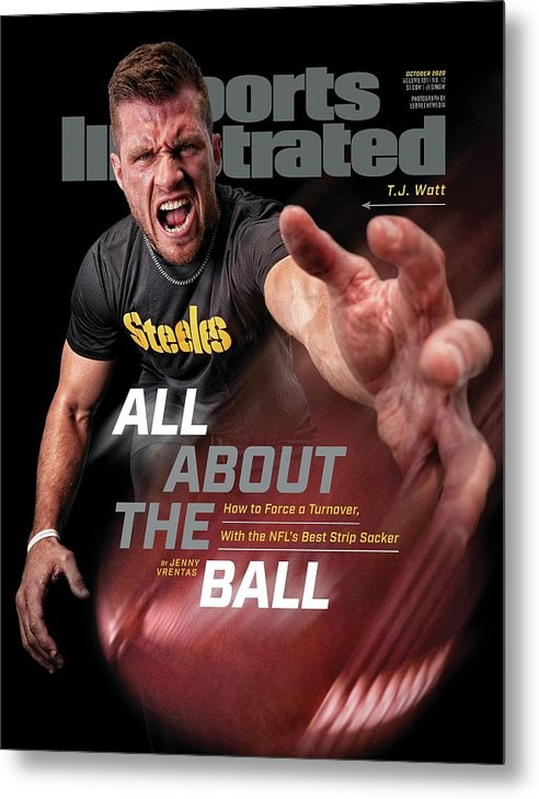 Sports Illustrated Metal Print featuring the photograph All About the Ball - Pittsburgh Steelers T.J. Watt Sports Illustrated Cover by Sports Illustrated